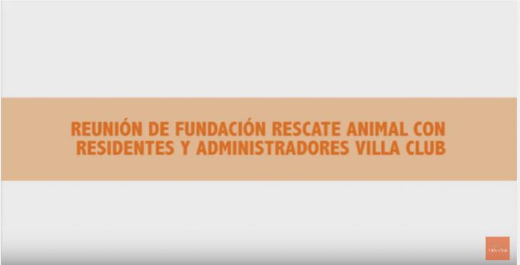 REUNIÓN DE FUNDACIÓN RESCATE ANIMAL CON RESIDENTES Y ADMINISTRADORES VILLA CLUB